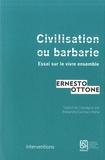Ernesto Ottone - Civilisation ou barbarie - Essai sur le vivre ensemble.