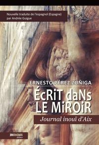 Ernesto Pérez Zuñiga - Ecrit dans le miroir - Journal inouï d'Aix.
