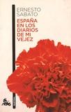Ernesto Sabato - Espana en los diarios de mi vejez.