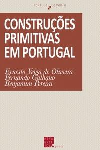 Ernesto Veiga de Oliveira et Fernando Galhano - Construções primitivas em Portugal.