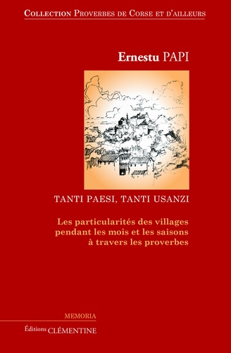 Ernestu Papi - Proverbes de Corse et d'ailleurs - Volume 3, les particularités des villages pendant les mois et les saisons à travers les proverbes.