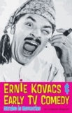 Ernie Kovacs & Early TV Comedy - Nothing in Moderation.