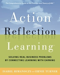 Ernie Turner et Isabel Rimanoczy - Action Reflection Learning - Solving Real Business Problems by Connecting Learning with Earning.