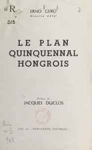 Ernö Gerö et Jacques Duclos - Le plan quinquennal hongrois.