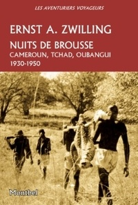Ernst a. Zwilling - Nuits de brousse - Cameroun, Tchad, Oubangui 1930-1950.
