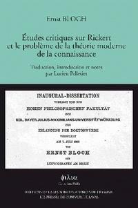 Ernst Bloch - Etudes critiques sur Rickert et le problème de la théorie moderne de la connaissance.
