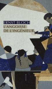 Ernst Bloch - L'angoisse de l'ingénieur.