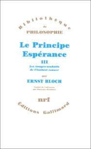 Ernst Bloch - Le Principe Espérance - Tome 3 : Les images-souhaits de l'Instant exaucé.