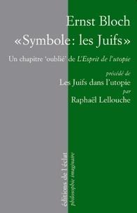 """Ernst Bloch - """"Symbole : les Juifs"""" - Un chapitre """"oublié"""" de l'Esprit de l'utopie (1918), Précédé de Les Juifs dans l'utopie."""