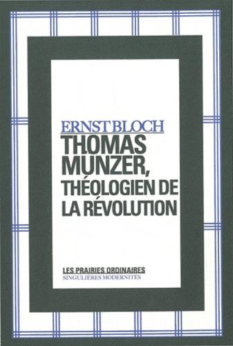 Ernst Bloch - Thomas Münzer, théologien de la révolution.
