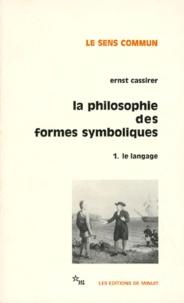 Ernst Cassirer - LA PHILOSOPHIE DES FORMES SYMBOLIQUES. - Tome 1, Le langage.