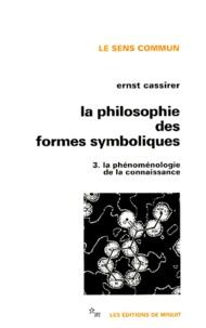 Ernst Cassirer - LA PHILOSOPHIE DES FORMES SYMBOLIQUES. - Tome 3, La phénoménologie de la connaissance.