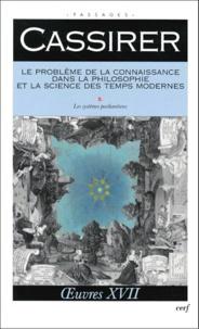 Ernst Cassirer - LE PROBLEME DE LA CONNAISSANCE DANS LA PHILOSOPHIE ET LA SCIENCE DES TEMPS MODERNES. - Volume 3, Les systèmes postkantiens.