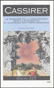Ernst Cassirer - Le problème de la connaissance dans la philosophie et la science des temps modernes - Volume 1.