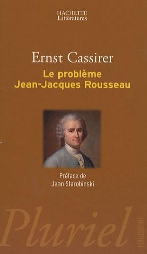 Ernst Cassirer - Le problème Jean-Jacques Rousseau.