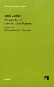 Ernst Cassirer - Philosophie der symbolischen Formen - Dritter Teil - Phänomenologie der Erkenntnis.