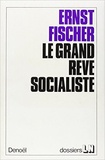 Ernst Fischer - Le grand rêve socialiste.