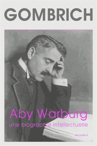 Aby Warburg. Une biographie intellectuelle, suivi d'une étude sur l'histoire de la bibliothèque de Warburg