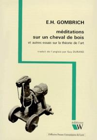 Ernst Gombrich - Méditations sur un cheval de bois et autres essais sur la théorie de l'art.