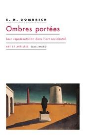 Ernst Gombrich - Ombres portées - Leur représentation dans l'art occidental.