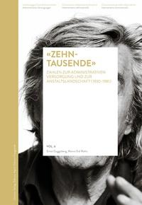 """Ernst Guggisberg et Marco Dal Molin - """"Zehntausende"""" - Zahlen zur administrativen Versorgung und zur Anstaltslandschaft."""