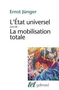 Ernst Jünger - L' État universel. (suivi de) La Mobilisation totale.