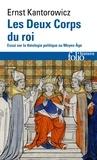 Ernst Kantorowicz - Les deux corps du roi - Essai sur la théologie politique au Moyen Âge.