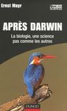 Ernst Mayr - Après Darwin - La biologie, une science pas comme les autres.