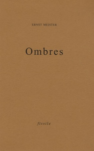 Ernst Meister - Ombres - Précédé de Dis la phrase du tout.