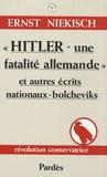 Ernst Niekisch - Hitler - une fatalité allemande et autres écrits nationaux-bolcheviks.