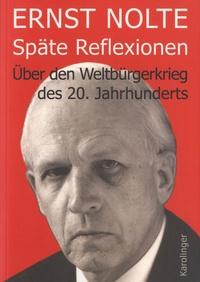 Ernst Nolte - Späte Reflexionen - Über Den Weltbürgerkrieg des 20. Jahrhunderts.