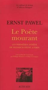 Ernst Pawel - Le Poète mourant - Les dernières années de Heirich Heine à Paris.