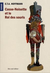 Ernst Theodor Amadeus Hoffmann - Casse-Noisette et le roi des souris.