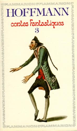 Ernst Theodor Amadeus Hoffmann - Contes Fantastiques - Tome 3, Les Contemplations du chat Murr. Les Souffrances musicales du maître de chapelle Jean Kreisler.