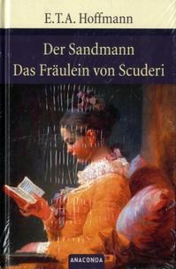 Ernst Theodor Amadeus Hoffmann - Der Sandmann/Das Fräulein von Scuderi.