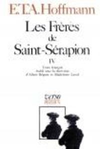 Ernst Theodor Amadeus Hoffmann - Intégrale des contes et récits / Hoffmann Tome 7 : Les frères de Saint-Sérapion - Volume 4.