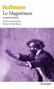 Ernst Theodor Amadeus Hoffmann - Le Magnétiseur et autres contes.