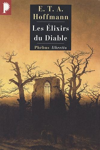 Ernst Theodor Amadeus Hoffmann - Les Elixirs du Diable - Papiers laissés à sa mort par le frère Médard, capucin.