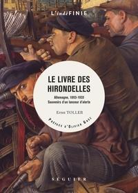 Ernst Toller - Le livre des hirondelles - Allemagne, 1893-1933. Souvenir d'un lanceur d'alerte.