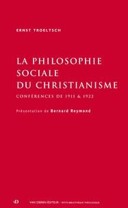 Ernst Troeltsch - La philosophie sociale du christianisme - Conférences de 1911 et 1922.