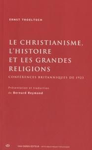 Ernst Troeltsch - Le christianisme, l'histoire et les grandes religions - Conférences britanniques de 1923.