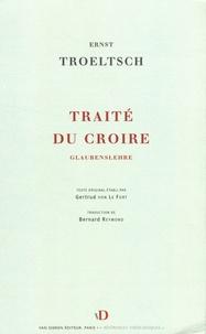 Ernst Troeltsch - Traité du croire - Une dogmatique.