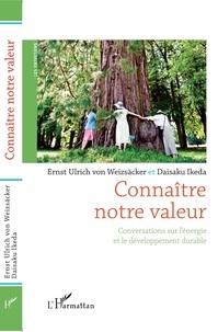 Ernst Ulrich von Weizsäcker et Daisaku Ikeda - Connaître notre valeur - Conversations sur l'énergie et le développement durable.