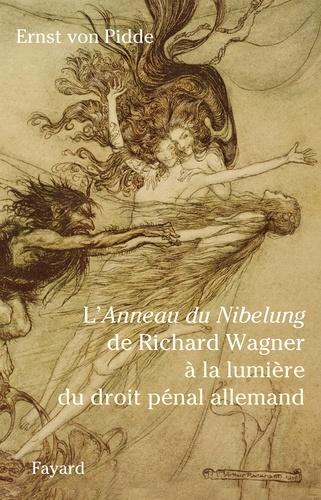 Ernst von Pidde - L'Anneau du Nibelung de Richard Wagner à la lumière du droit pénal allemand.