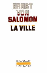 Ernst von Salomon - La Ville.