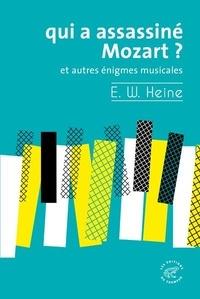 Ernst W. Heine - Qui a assassiné Mozart ? - Et autres énigmes musicales.