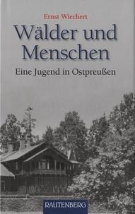 Ernst Wiechert - Wälder Und Menschen - Eine Jugend In Ostpreußen.