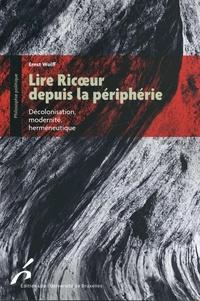 Ernst Wolff - Lire Ricoeur depuis la périphérie - Décolonisarion, modernité, herméneutique.