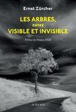 Ernst Zürcher - Les arbres, entre visible et invisible - S'étonner, comprendre, agir.