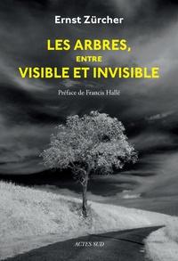 Téléchargement gratuit du document de livre Les arbres, entre visible et invisible  - S'étonner, comprendre, agir par Ernst Zürcher
